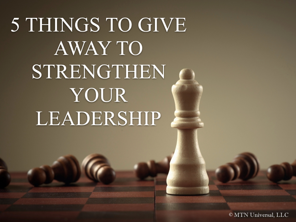 5 THINGS TO GIVE AWAY TO STRENGTHEN YOUR LEADERSHIP.001.jpeg