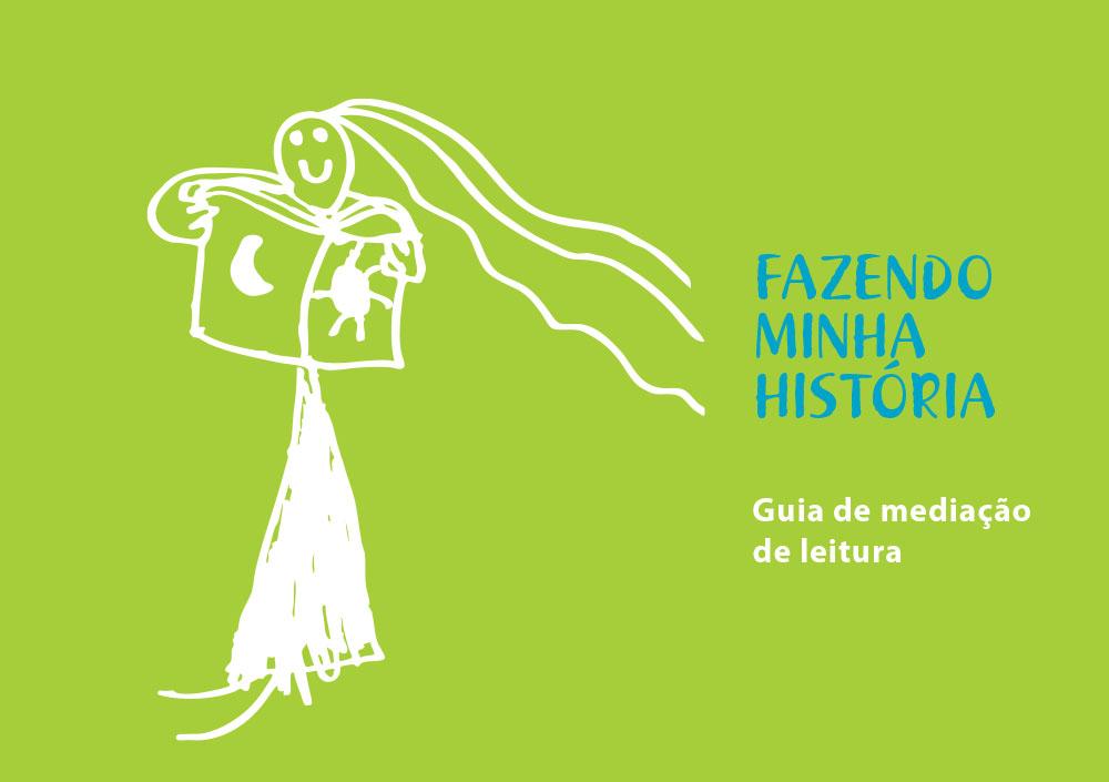 FAZENDO MINHA HISTÓRIA  Guia de mediação de leitura