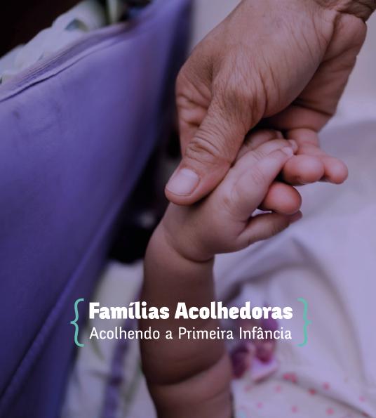 FAMÍLIAS ACOLHEDORAS   Acolhendo a Primeira Infância