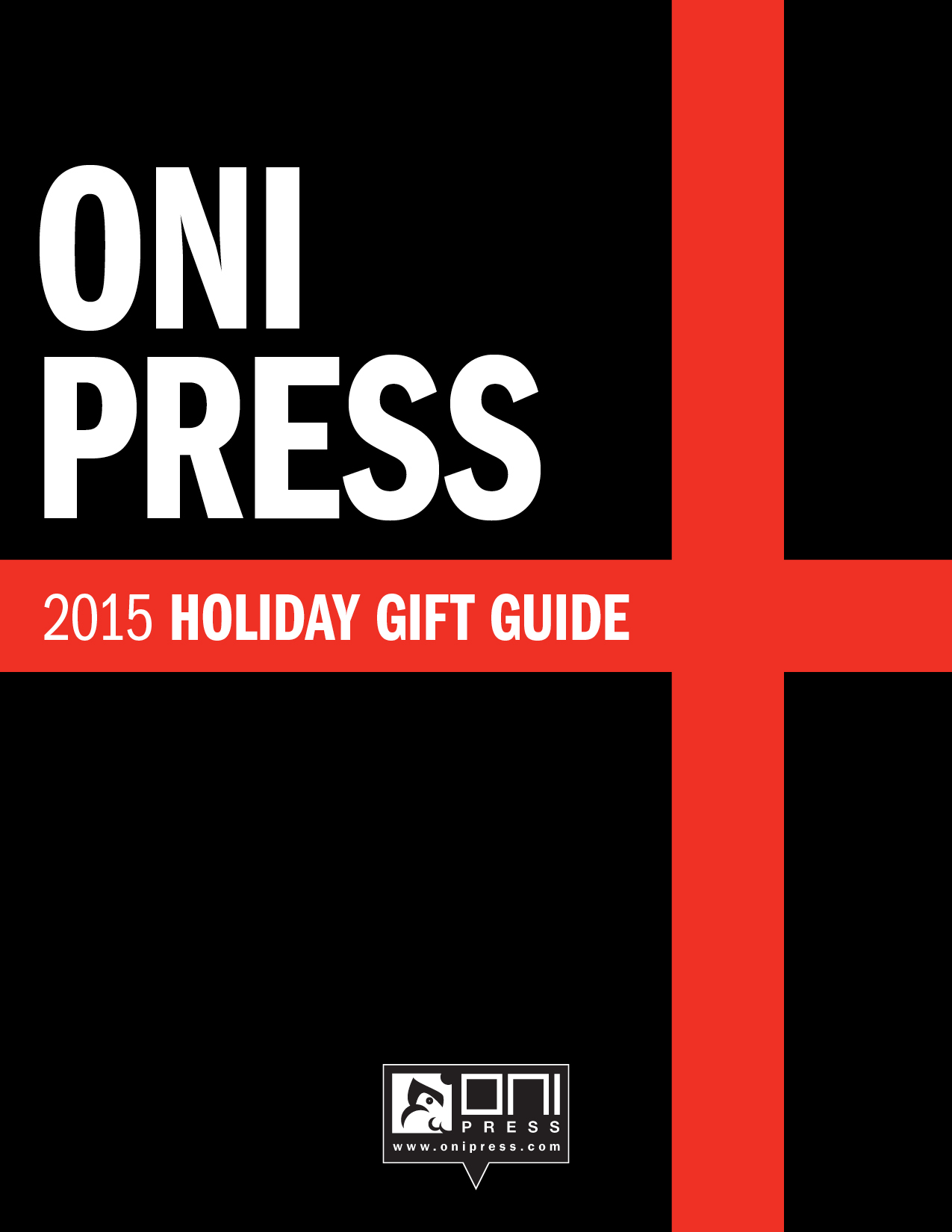onipress :     We at Oni Press know how incredibly difficult it is to shop for friends and family around the holidays. There's always that second cousin twice removed with fuzzy interests, the sister-in-law that sorta likes knitting (or was it deep-sea fishing?), or the office co-worker who hasn't updated their Facebook like pages in a million years. How are you supposed to get them a gift if they won't update their Facebook like pages?!?    Well, fret no longer because Oni Press is providing you with the ULTIMATE HOLIDAY GIFT GUIDE!    Keep reading