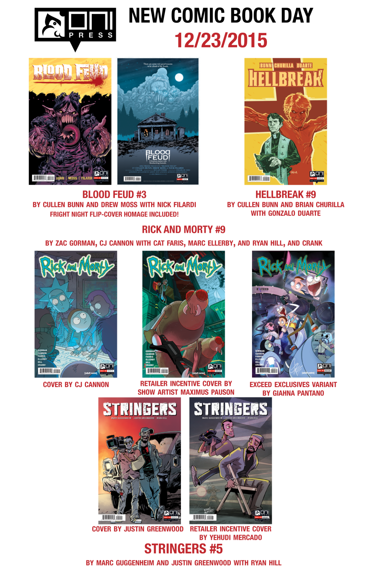 onipress :     Happy New Comic Book Day! Out this week is:       BLOOD FEUD #3   by  Cullen Bunn  and  @drew-moss  with  @nickfilardi        HELLBREAK #9   by  Cullen Bunn  and  @brianchurilla  with Gonzalo Duarte      RICK AND MORTY #9   by  @zacgormania  and  CJ Cannon  with  Cat Farris ,  @marcellerby ,  Ryan Hill , and  CRANK !    Main cover by  CJ Cannon     Retailer incentive cover by  Rick and Morty  show artist  @maximusjpauson       Exceed Exclusives  variant cover by  @icecry         STRINGERS #5   (the finale!) by  Marc Guggenheim  and  @justingreenwood  with  Ryan Hill      Main cover by   @justingreenwood     Retailer incentive cover by  Yehudi Mercado       What are you excited to pick up this week? Find your local comic shop at  findacomicshop.com  or  comicshoplocator.com !      Woo hoo! Just in time for the holidays!