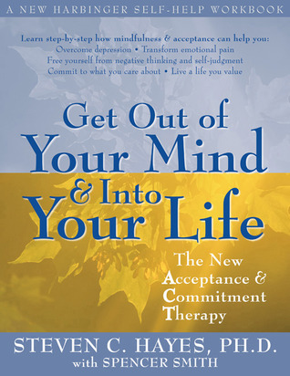 Get Out of your mind & into your life: the new acceptance & commitment therapy by spencr smith