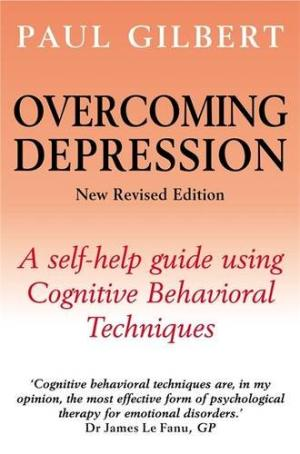 overcoming depression: using cbt strategies by paul gilbert