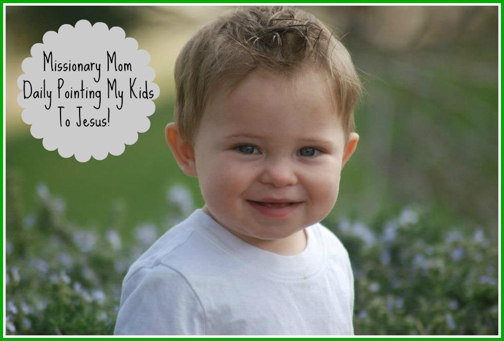 Missionary Mom-How I Daily Point My Kids To Jesus