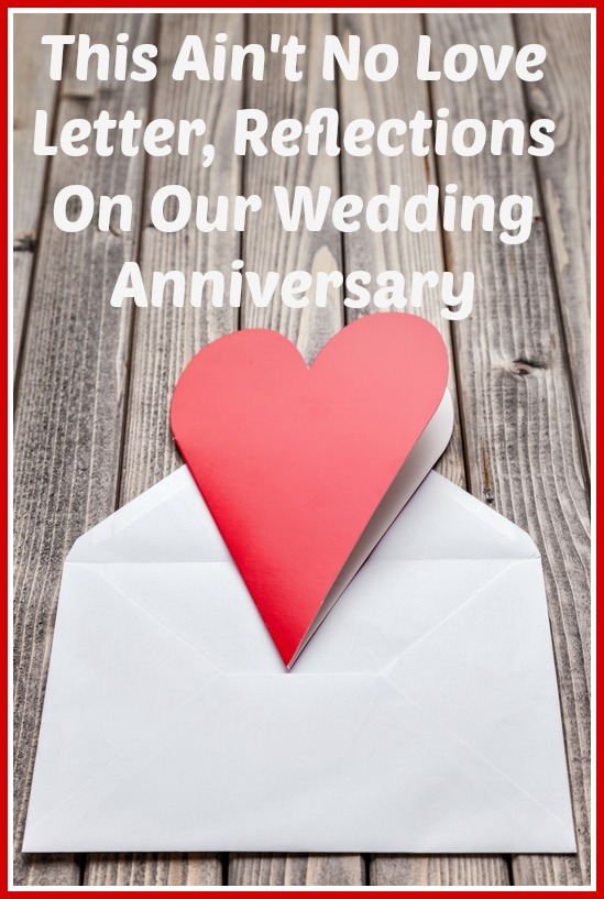 This Ain't No Love Letter, Reflections On Our Wedding Anniversary