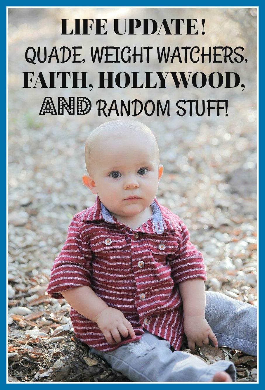 Life Update! Quade, Weight Watchers, Hollywood, Faith, and Random Stuff!.jpg