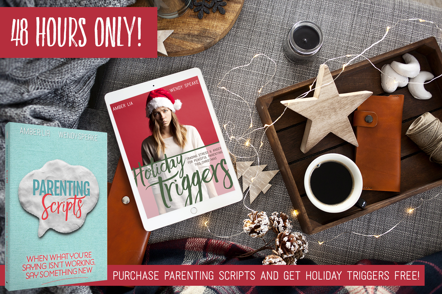 "48 Hours Only — Buy One Get One! | Purchase ""Parenting Scripts"" and receive ""Holiday Triggers"" free!"