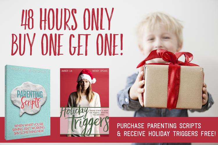 48+Hours+Only+—+Buy+One+Get+One!+_+Purchase+_Parenting+Scripts_+and+receive+_Holiday+Triggers_+free!.png