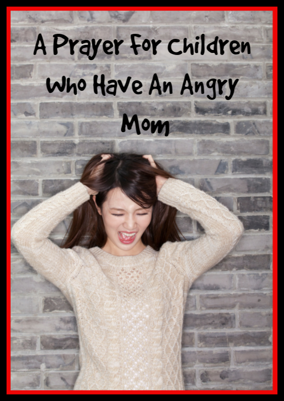 A Prayer For Children Who Have An Angry Mom.png