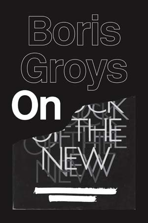 1 What's new?: Tom Melick   Boris Groys,  On the New,  trans G. M. Goshgarian, Verso Books, London and New York, 2014, 208 pages