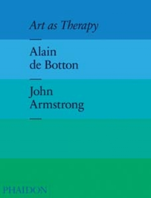 1 IN QUEST OF THE GOOD LIFE: SUSAN BEST   ALAIN DE BOTTON AND JOHN ARMSTRONG'S  ART AS THERAPY