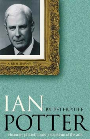 3 Book review:  Ian Potter: A Biography,  Peter Yule :  ROBERT DINGLEY