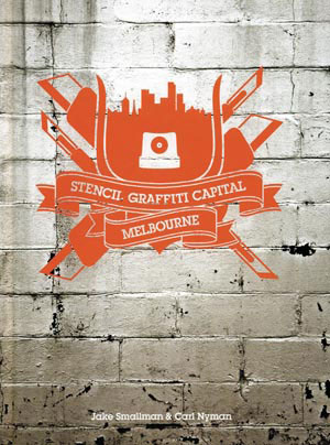 5  Stencil Graffiti Capital,  Jake Smallman and Carl Nyman: CHRISTOPHER CHAPMAN,  Melbourne    Book cover