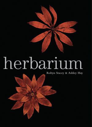 5   Herbarium , Robyn Stacey & Ashley Hay: KELLY GELLATLY   Robyn Stacey & Ashley Hay,  Herbarium,  Cambridge University Press, 2004 164 pp $79.95 RRP