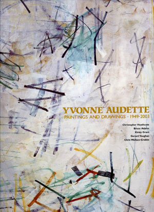 6  Paintings and Drawings 1949 – 2003 , Christopher Heathcote et al:  Yvonne Audette:  WILLIAM WRIGHT   Christopher Heathcote et al,  Yvonne Audette: Paintings and Drawings 1949 – 2003,  Macmillan, 2003 240 pp $99.00 RRP