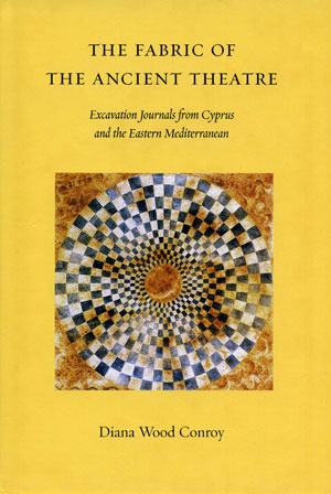 6  Antipodean wanderer in the Mediterranean , Diana Wood Conroy: MELISSA BOYDE    The Fabric of the Ancient Theatre: Excavation Journals from Cyprus and the Eastern Mediterranean   Moufflon Publications Ltd. (distributed in Australia by the Australian Book Group), 2004 394 pp $60.00 RRP