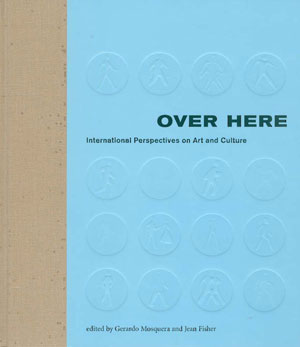 8  Over Here: International Perspectives on Art and Culture and Nikos Papastergiadis (ed),  Complex Entanglements: Art, Globalisation and Cultural Difference , Gerardo Mosquera and Jean Fisher (ed): Ian McLean   The New Museum of Contemporary Art and The MIT Press, 2004 431 pp US$40.00 RRP