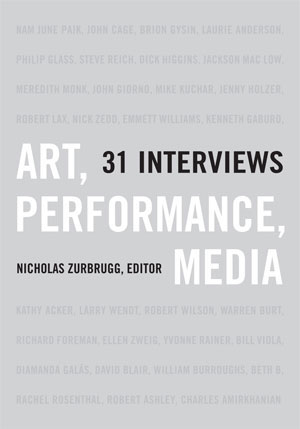12   Art, Performance, Media: 31 Interviews , Nicholas Zurbrugg (ed): JOHN CONOMOS   University of Minnesota Press, 2004 407 pp US$77.95 (hb), US$25.95 (pb) RRP