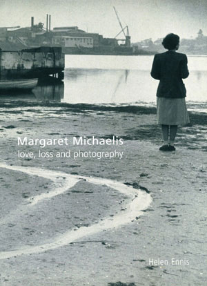 4 Book Review:  Margaret Michaelis: love, loss and photography , Saskia Folk REVIEWED by DRUSILLA MODJESKA   Helen Ennis,  Margaret Michaelis: love, loss and photography,  National Gallery of Australia, 2005 250 pp $49.95 RRP