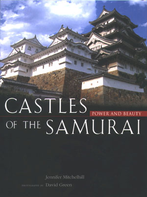 6  Castles of the Samurai: Power and Beauty , Jennifer Mitchelhill, reviewed by GARY HICKEY    Jennifer Mitchelhill,  Castles of the Samurai: Power and Beaty,  Kodansha, 2003, (distributed by Bookwise International), 110 pp $65.00 RRP (hardback)