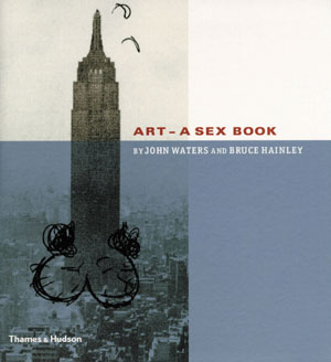 16   Art – A Sex Book,  John Waters and Bruce Hainley, reviewed by CHRISTOPHER CHAPMAN    John Waters and Bruce Hainley,  Art – A Sex Book,  Thames & Hudson, 2003, ]208pp $60 RRP (paperback)