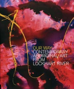 5 Book:  Our Way: Contemporary Aboriginal Art from Lockhart River  by Sally Butler: SUSAN REID   Sally Butler, Our Way: Contemporary Aboriginal Art from Lockhart River, University of Queensland Press, 2007 136 pp $80 RRP