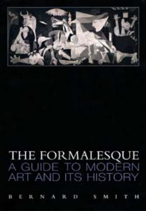 13 Book:   The Formalesque: A Guide to Modern Art and its History  BY   Bernard Smith: RACHEL JESSIE-RAE O'CONNOR   Book review:  Bernard Smith: The Formalesque: A Guide to Modern Art and its History,  Macmillan Art Publishing, Melbourne, 2007, 136 pages, $77 rrp