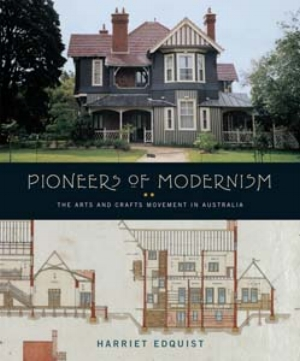 12 Book: Coherence and contradiction: Pioneering a history of the Arts and Crafts Movement in Australia: ANDREW MONTANA   Harriet Edquist:  Pioneers of Modernism: The Arts and Crafts Movement in Australia,  Miegunyah Press, Melbourne University Publishing, 2008, 304 pp, 120 Illustrations, rrp: $59.95