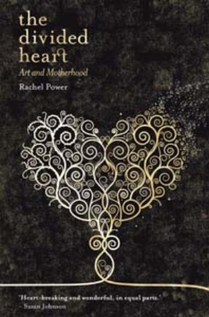 13 Rachel Power, The Divided Heart: Art and Motherhood: DENISE FERRIS   Book cover: Rachel Power  The Divided Heart: Art and Motherhood,  Red Dog, Melbourne, 2008, 352pp, $29.99 rrp