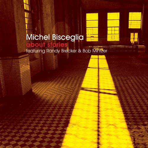Michel Bisceglia Trio - About Stories (featuring Randy Brecker & Bob Mintzer)