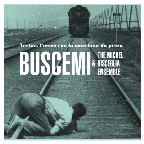 Buscemi & The Michel Bisceglia Ensemble - Vertov, L'uomo Con La Macchina Da Presa
