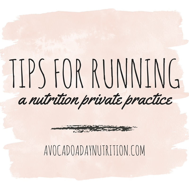 http://avocadoadaynutrition.com/2016/04/tips-for-running-a-nutrition-private-practice/