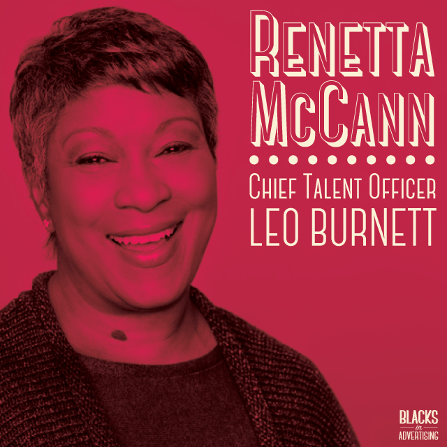 Renetta McCann  joined Chicago's  Leo Burnett advertising agency as a client service trainee in 1978, and rose rapidly to become Burnett's first African-American media supervisor the following year; she then became the first African-American vice president of the company in 1988, and the first to be media director in 1989. As media director, McCann handled a variety of clients including Sony, Keebler, McDonald's, and Dewar's; she was named senior vice president in 1995. In 1998, McCann was promoted to managing director of Starcom; as Leo Burnett merged with D'Arcy, she became CEO of the Americas Starcom MediaVest Group. McCann was responsible for the operation of the largest office in the Starcom MediaVest Group network, encompassing Canada and the United States, and including Starcom; MediaVest; GM Planworks; and Starlink. Responsible for United States and Latin America, McCann oversaw all annual business plan development and finance issues; maintained client relationships; and drove the agency's strategic planning functions.  McCann developed Starcom into one of the advertising industry's top strategic planning think tanks. The winner of numerous Effies and Cannes Lions, McCann was selected as one of Ebony magazine's 57 Most Intriguing Blacks and Black Enterprise designated her the 2002 Executive of the Year. McCann was chosen Media Maven by Advertising Age in 1991, while the Women's Advertising Club of Chicago selected her as Advertising Woman of the Year for 2002. Profiled by Business Week and Chicago Magazine, Essence named McCann one of 50 Women Who Are Changing The World.  In January of 2009, McCann took a sabbatical from her position at the Americas Starcom MediaVest Group, but continued to work independently as an executive coach and organizational change consultant. She returned to the industry as Chief Talent Officer of Leo Burnett in 2012. Since her return, Renetta has worked tirelessly on organizational transformations, including shifting the agency's t