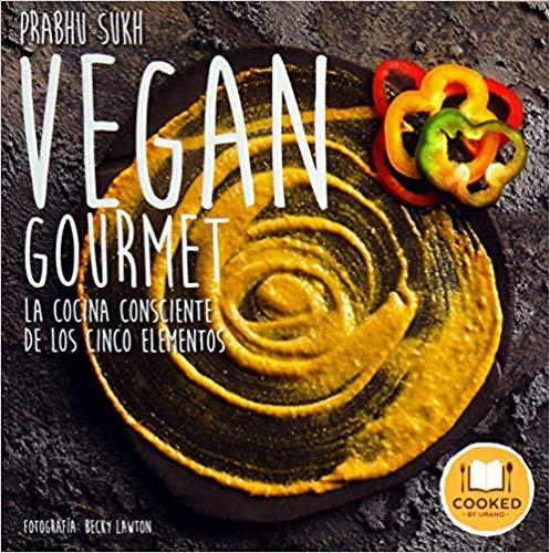 Vegan gourmet cookbook - El libro de la cocina consciente de los cinco elementos. Con fotos de Becky Lawton y recetas de Prabhu Sukh. Alta cocina vegana innovadora, saludable y respetuosa. Ya a la venta en cualquier librería y en Amazon.