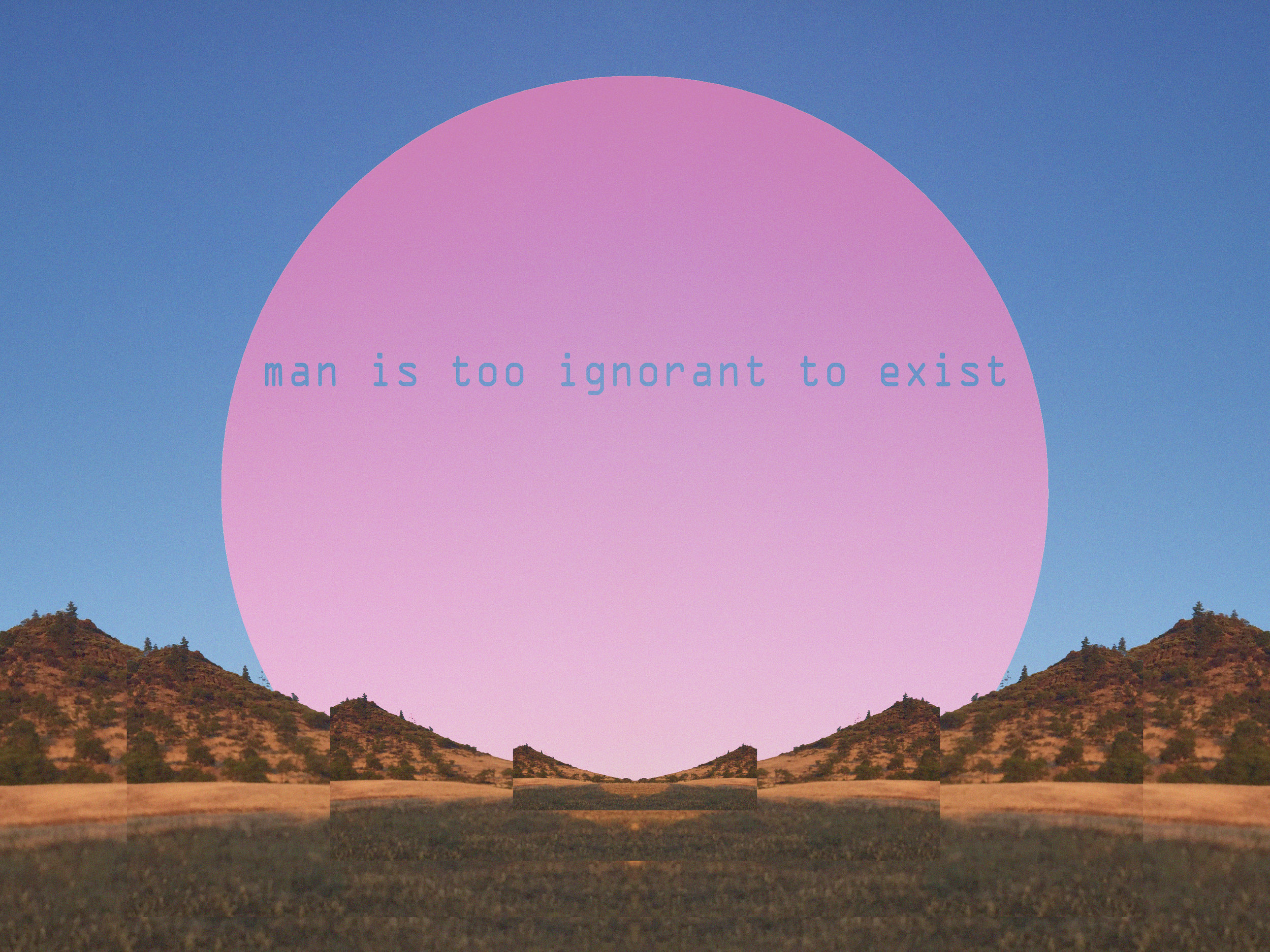 man is too ignorant to exist.jpg