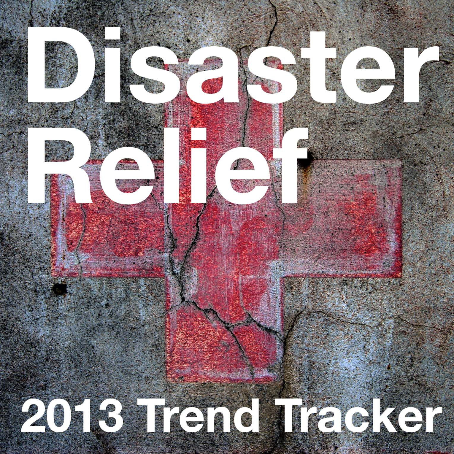 2013 Disaster Relief Trend Tracker