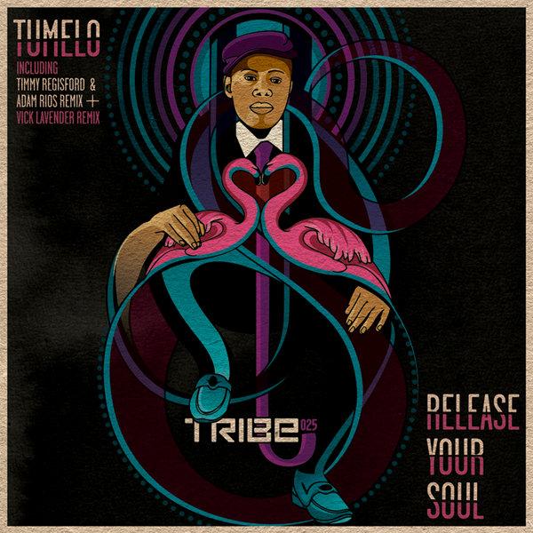 Release Your Soul  (Incl. Timmy Regisford & Adam Rios, Vick Lavender Mixes) Tumelo