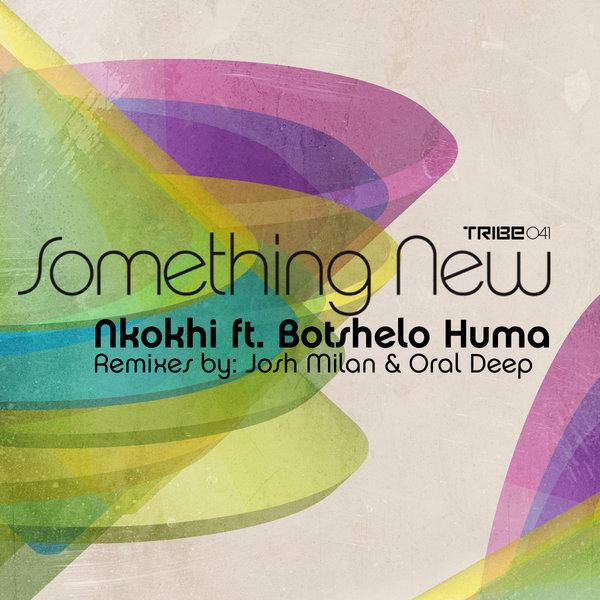 Something New  Incl. Josh Milan & Oral Deep Remixes Botshelo Huma nkokhi