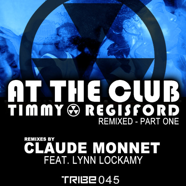 AT THE CLUB REMIXED PART ONE REMIXES BY CLAUDE MONNET TIMMY REGISFORD LYNN LOCKAMY