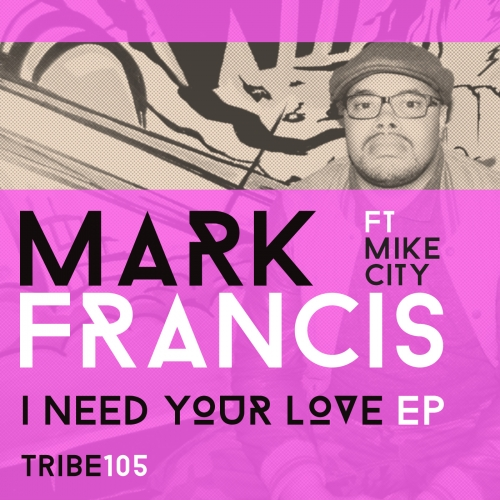 I NEED YOUR LOVE EP Mark francis
