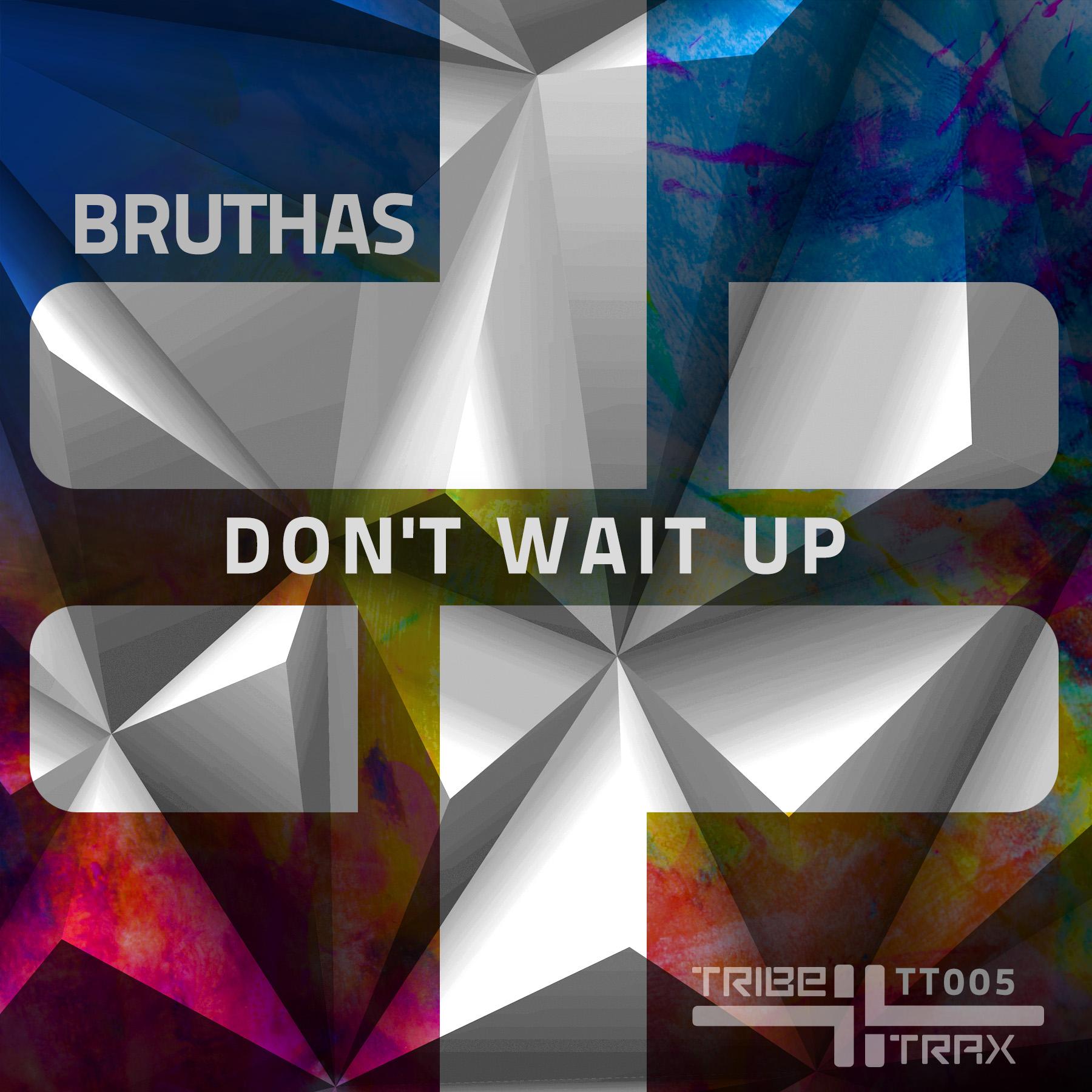Don't Wait Up Bruthas