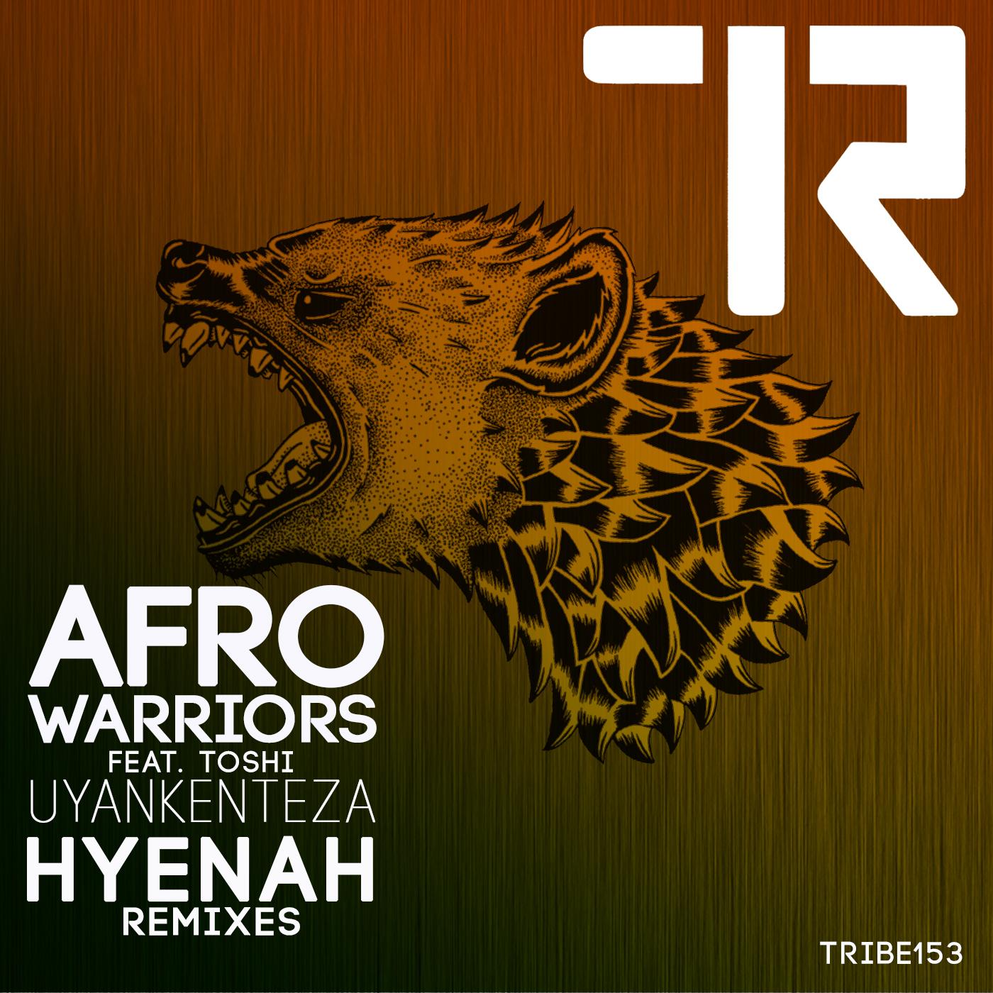 UYANKENTEZA (HYENAH REMIXES) AFROWARRIORS FT TOSHI
