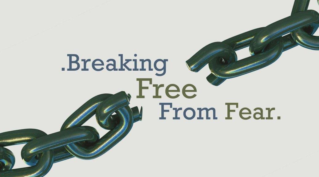 breaking-free-from-fear-copy1.jpg