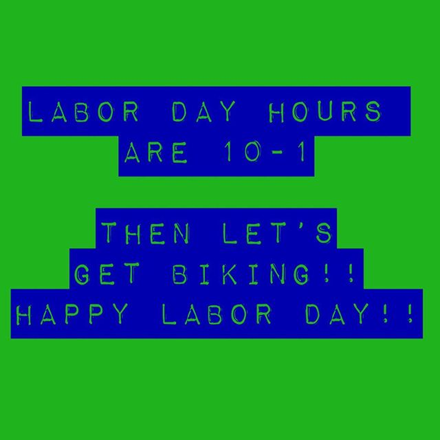 HAPPY LABOR DAY WEEKEND!! Saturday our hours are 10am-1pm.