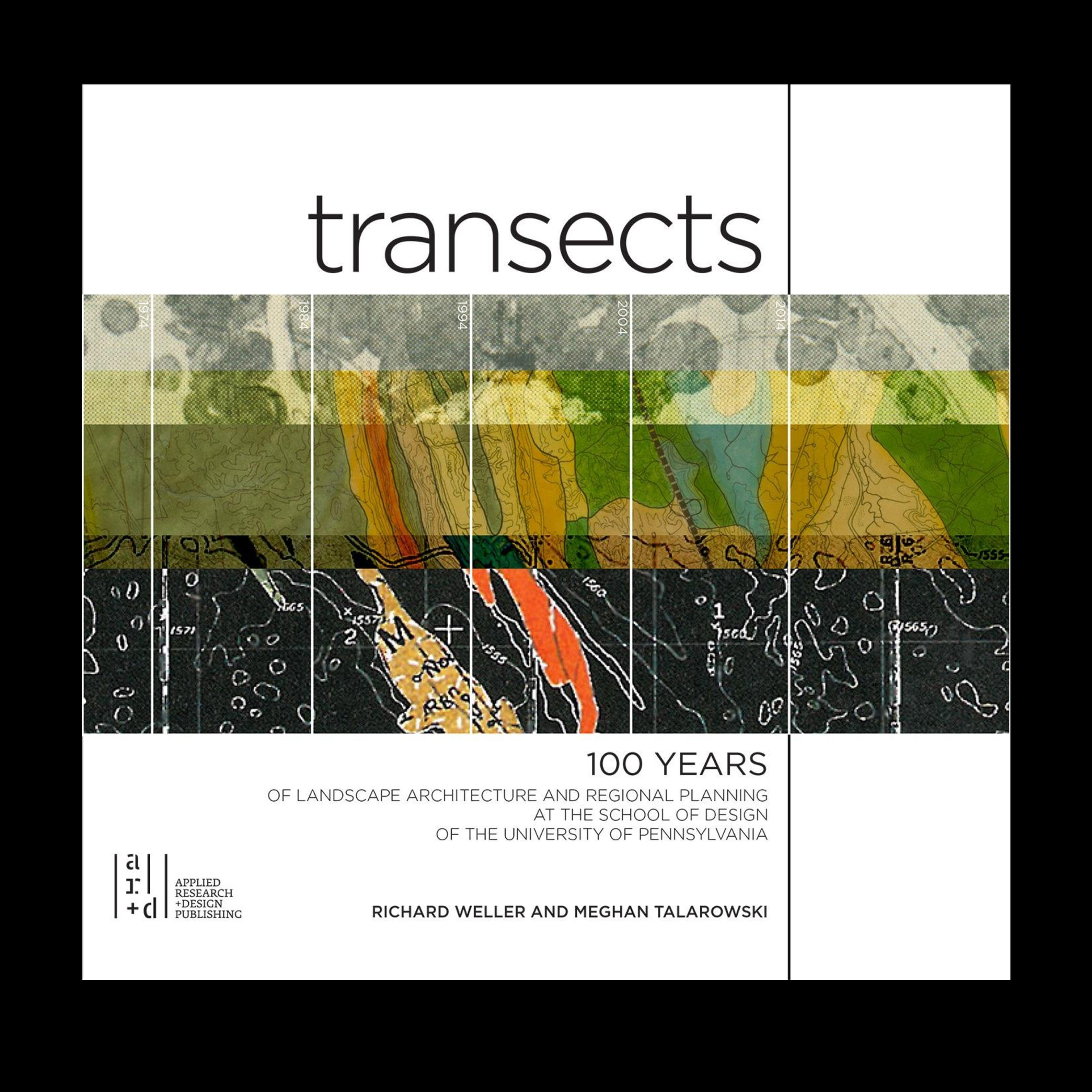 TRANSECTS    100 Years of Landscape Architecture and Regional Planning at the University of Pennsylvania. Applied Research and Design Publishing. 2013 (Co-authored with Meaghan Talarowski)