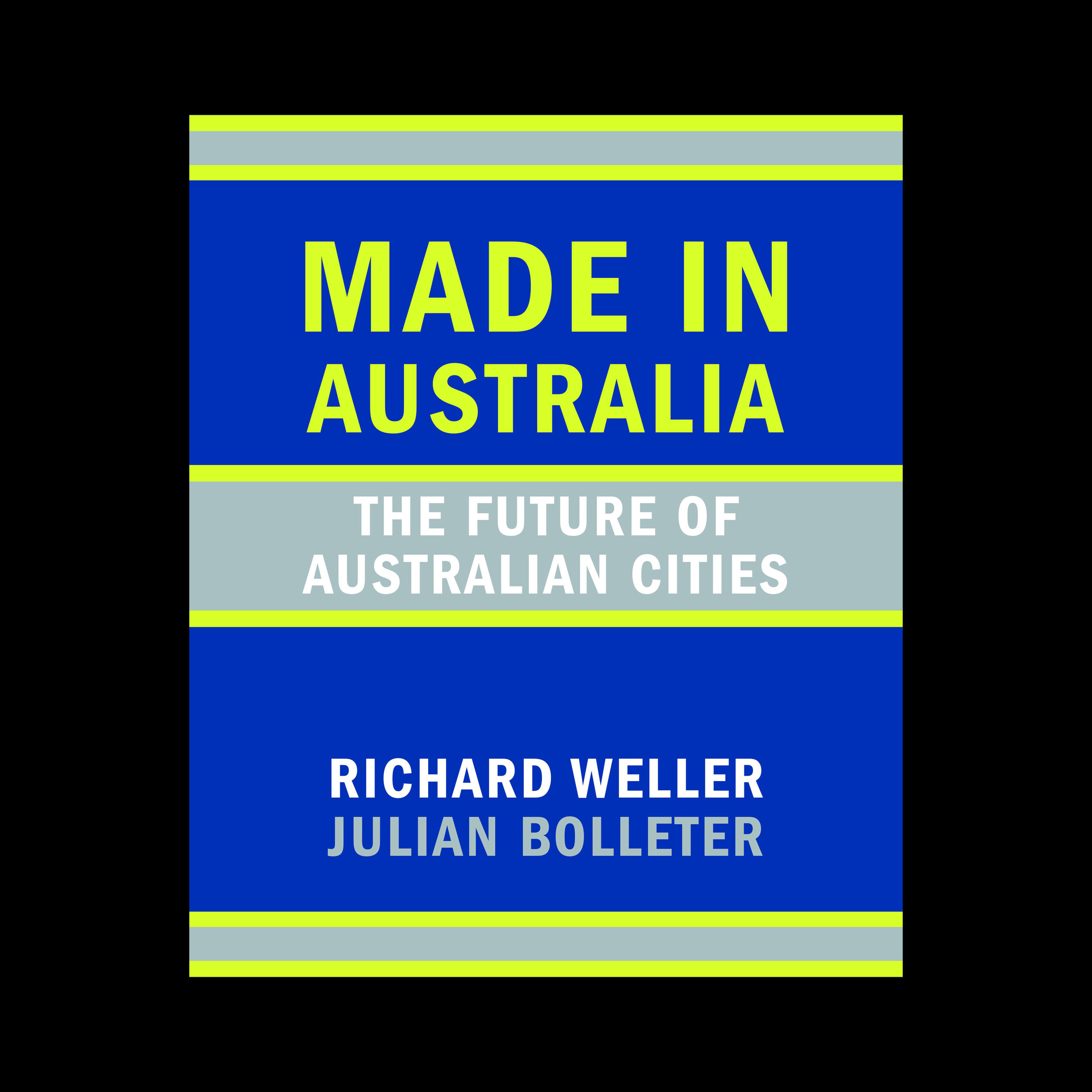 MADE IN AUSTRALIA      The Future of Australian Cities. UWA Publishing 2013 , (C o-authored with Dr Julian Bolleter).