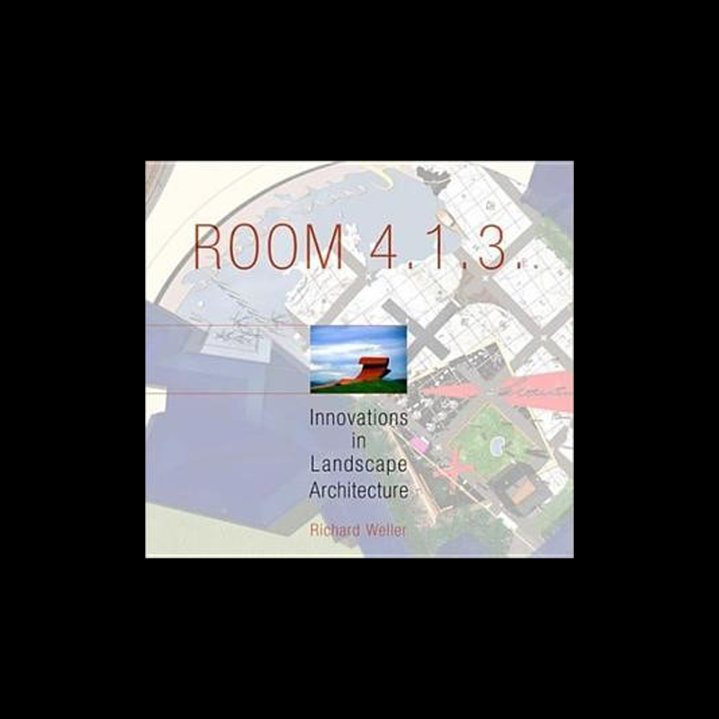 ROOM 4.1.3      Innovations in Landscape architecture. Penn Press, 2004 (In association  with Vladimir Sitta)