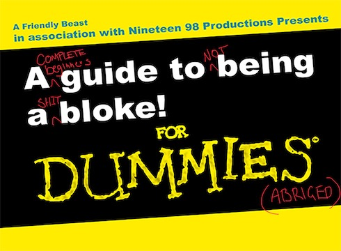 A [complete beginners] guide to [not] being a [shit] bloke - FOR DUMMIES (abridged)