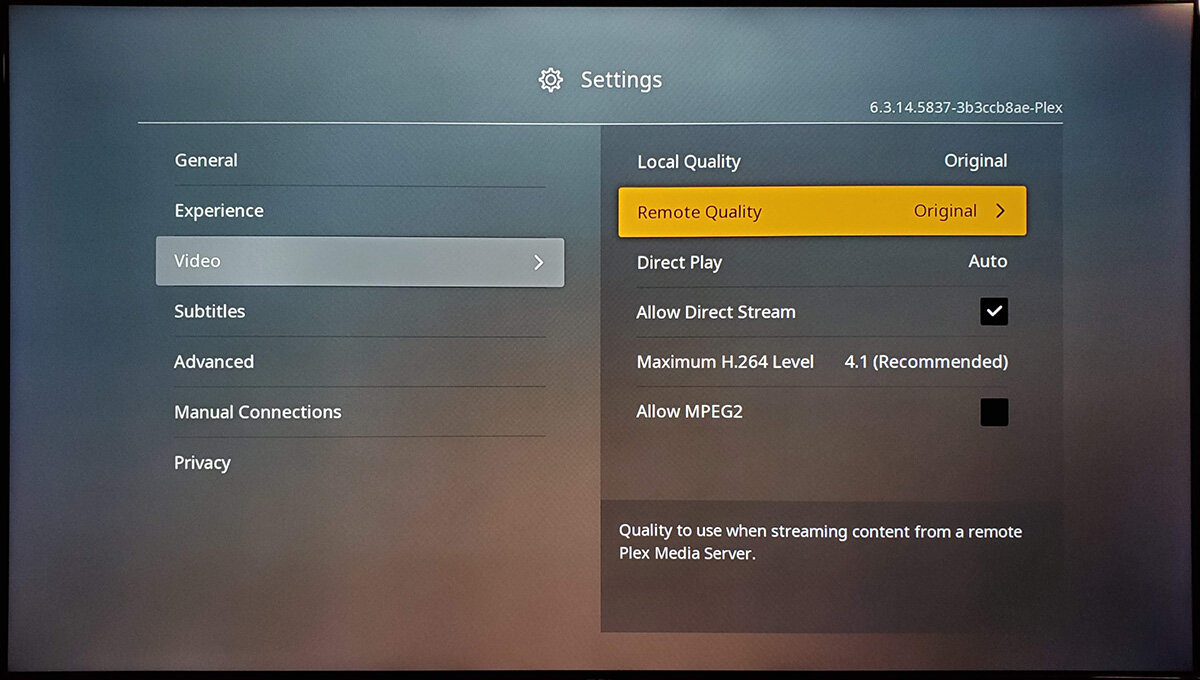 "The most important setting if you're connecting to a remote Plex server is Remote Quality. In order to stream 1080p and 4K content you will have to ensure that the Remote Quality setting is set to ""Original"". Please note that streaming 4K requires a very fast internet connection. If you experience issues such as buffering or stuttering it is likely related to a slow connection."