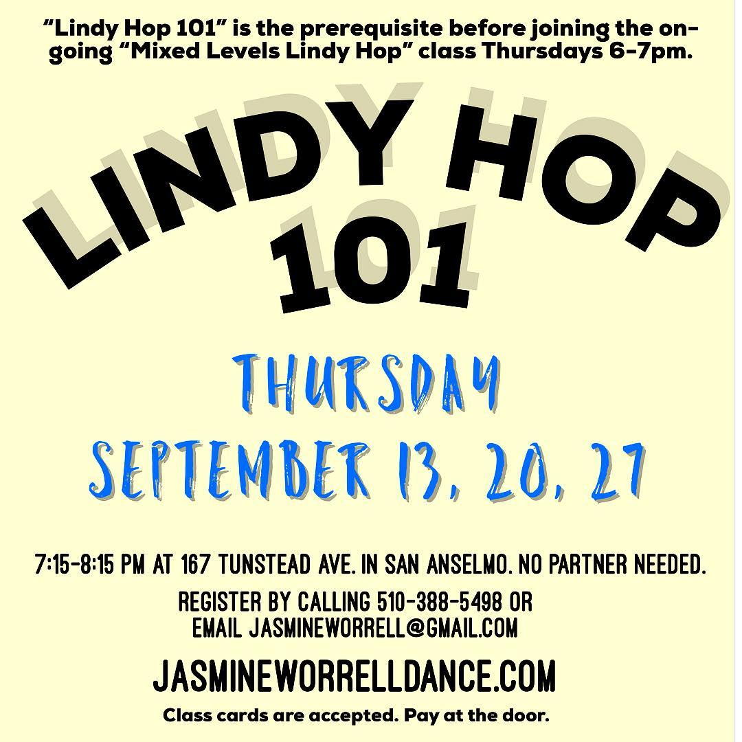 THE LINDY HOP BASICS // 3-PART WORKSHOP // FROM 7:15 - 8:15 PM  LEARN OR REFINE THE BASICS  LEARN THE FUNDAMENTALS OF LINDY HOP. THIS 3-PART WORKSHOP IS FOR ANYONE WHO WANTS TO LEARN THE BASICS OF LINDY HOP. IN THIS WORKSHOP, YOU WILL LEARN THE SWING OUT FROM OPEN, SWING OUT FROM CLOSED, LINDY CIRCLE, SUGAR PUSH, FOLLOWERS INSIDE TURN, FOLLOWERS OUTSIDE TURN, FOLLOWERS FREE SPIN, AND MORE! NO DANCE EXPERIENCE NEEDED, AND ALL AGES ARE WELCOME. THIS IS THE CLASS NEEDED TO JOIN MY THURSDAY, 6PM, MIXED LEVELS LINDY HOP GROUP CLASS! ONLY OFFERED 3 TIMES A YEAR. CLASSES ARE HELD IN BEAUTIFUL DOWNTOWN SAN ANSELMO AT 167 TUNSTEAD AVE. EMAIL TO RSVP OR SIMPLY SHOW UP.
